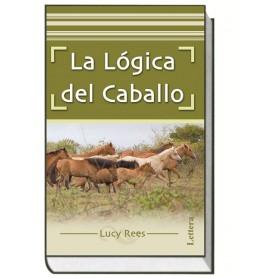 Libro La Lógica Del Caballo, Lucy Rees.